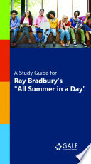 """A Study Guide for Ray Bradbury's """"All Summer in a Day"""" by Gale, Cengage Learning"""