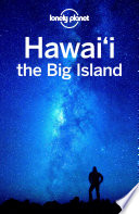 Lonely Planet Hawaii The Big Island : hawaii the big island is your passport...