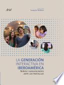 La Generaci  n Interactiva en Iberoam  rica