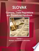 Slovak Republic Customs Trade Regulations And Procedures Handbook Volume 1 Strategic And Practical Information