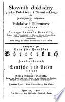 Slownik dokladny Jezyka Polskiego i Niemieckiego etc   Vollst  ndiges Polnisch Deutsches W  rterbuch zum Handgebrauch f  r Deutsche und Polen