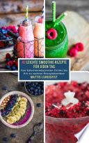 40 Leichte Smoothie-Rezepte für jeden Tag