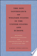 The New Governance of Welfare States in the United States and Europe