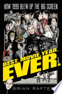 Best. Movie. Year. Ever. by Brian Raftery