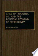 Arab Nationalism, Oil, and the Political Economy of Dependency Nationalist Thought The Emergence Of