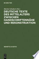 Deutsche Texte des Mittelalters zwischen Handschriftennähe und Rekonstruktion