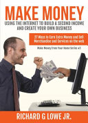 Make Money Using the Internet to Build a Second Income and Create Your Own Business