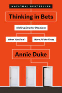 Thinking In Bets : to get comfortable with uncertainty and make better...