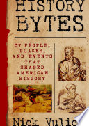 History Bytes 37 People Places And Events That Shaped American History