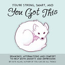 You're Strong, Smart, and You Got This: Drawings and Comfort to Help with Anxiety and Depression