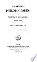 Amusemens Philologiques     Seconde   dition  revue  corrig  e et augment  e  Par G  P  Philomneste  A ncien B iblioth  caire    V esoul