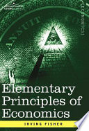 Elementary Principles of Economics With A Succinct Yet Highly Informative Introduction