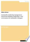 Sustainable marketing management   Functional thinking  marketing vs  the environment   sustainable strategies