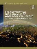 Deconstructing the Dynamics of World-Societal Order