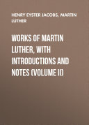 Works of Martin Luther, with Introductions and Notes