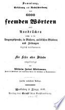 Sammlung, Erklärung und Rechtschreibung von 6000 fremden Wörtern und Ausdrücken, welche in der Umgangssprache, in Büchern, politischen Blättern und Zeitungen täglich vorkommen