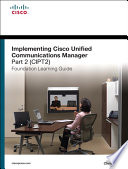 Implementing Cisco Unified Communications Manager Part 2 Cipt2 Foundation Learning Guide