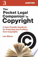 The Pocket Legal Companion To Copyright : using copyrights legally....