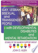 Gay  Lesbian  Bisexual  and Transgender People with Developmental Disabilities and Mental Retardation