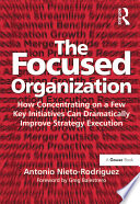 The Focused Organization : more effectively elected and managed projects are...