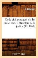 Code Civil Portugais Du 1er Juillet 1867: Ministere de La Justice (Ed.1896)
