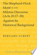 The Shepherd flock Motif in the Miletus Discourse  Acts 20 17 38  Against Its Historical Background Book PDF