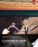 Adobe Premiere Elements 12 Classroom in a Book