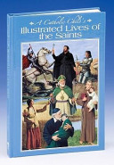 A Catholic Child's Illustrated Lives of the Saints And Explained