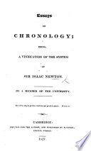 Essays on Chronology  being a vindication of the system of Sir I  Newton  By a Member of the University