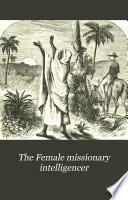 The Female missionary intelligencer Book PDF