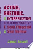 Acting, Rhetoric, & Interpretation in Selected Novels by F. Scott Fitzgerald & Saul Bellow