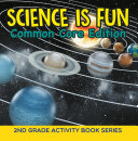 Science Is Fun  Common Core Edition    2nd Grade Activity Book Series