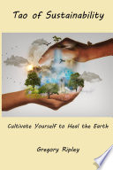 Tao of Sustainability  Cultivate Yourself to Heal the Earth