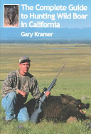 The Complete Guide to Hunting Wild Boar in California