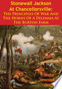 Stonewall Jackson At Chancellorsville  The Principles Of War And The Horns Of A Dilemma At The Burton Farm