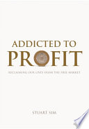 Addicted To Profit: Reclaiming Our Lives From The Free Market : in? the profit motive now exercises an...