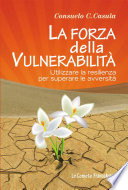 La forza della vulnerabilit    Utilizzare la resilienza per superare le avversit