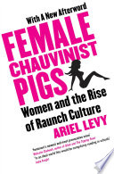 Female Chauvinist Pigs : pigs of yesteryear, applauding the...