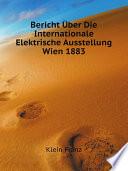 Bericht ?ber Die Internationale Elektrische Ausstellung Wien 1883