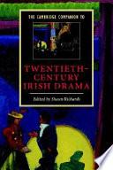 The Cambridge Companion To Twentieth Century Irish Drama