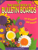 The Giant Book of Bulletin Boards, Grades K-3 This Great One Stop Resource Over 150