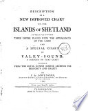 description of a new improved chart of the islands of shetland to which are annexed three copper plates with the appearances of the land and a special chart of valey sound published from the royal danish marine archives for draughts and charts by p de l wen rn 1787