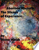Abortion Rhetoric: The Silence of Experience The 1990 S In Victoria Canada It Serves As