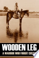 Wooden Leg  A Warrior Who Fought Custer  Expanded  Annotated