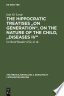 """The Hippocratic Treatises, """"On Generation,"""" """"On the Nature of the Child,"""" """"Diseases IV"""""""