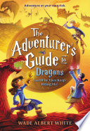 The Adventurer s Guide to Dragons  and Why They Keep Biting Me  Book PDF