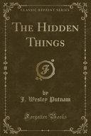The Hidden Things (Classic Reprint)