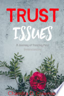 Trust Issues A Journey Of Trusting Past Understanding