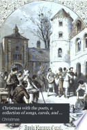 Christmas with the poets  a collection of songs  carols  and verses  ed  by H  Vizetelly
