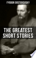 The Greatest Short Stories of Dostoyevsky To The Highest Digital Standards And Adjusted